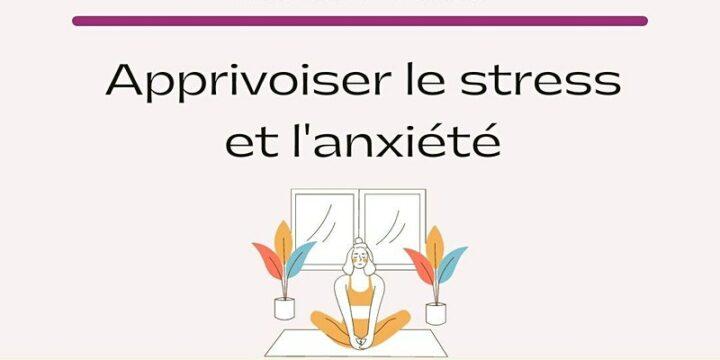 Apprivoiser le stress et l'anxiété
